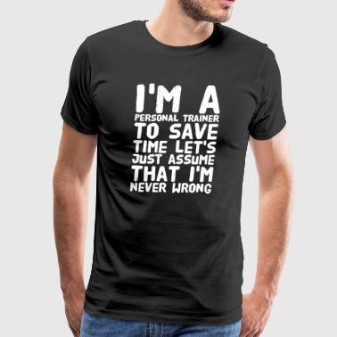 I'm a personal trainer to save time let's just ass - Men's Premium T-Shirt