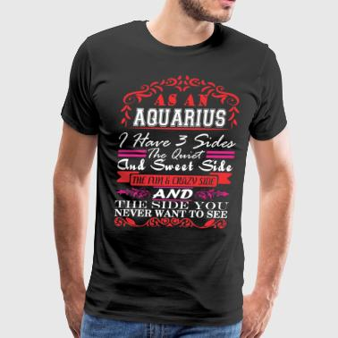 Aquarius I Have 3 Sides Quiet Sweet Fun Crazy Side - Men's Premium T-Shirt