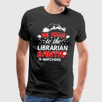 Be Nice To The Librarian Santa Is Watching T-Shirt - Men's Premium T-Shirt