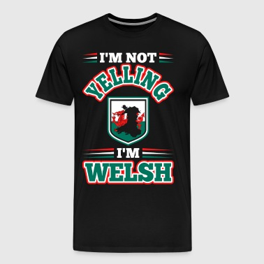 Im Not Yelling Im Welsh - Men's Premium T-Shirt