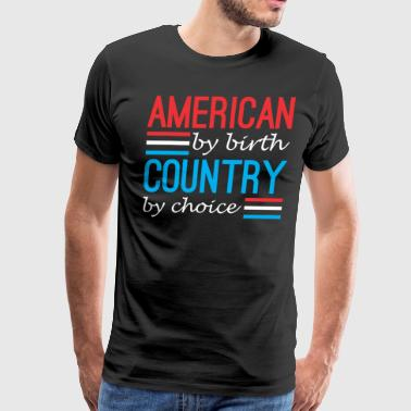 American By Birth Country By Choice - Men's Premium T-Shirt