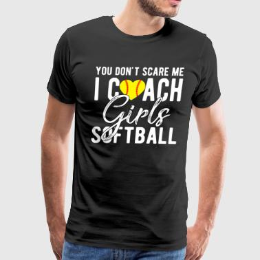 You Don't Scare Me I Coach Girls Softball T Shirt - Men's Premium T-Shirt