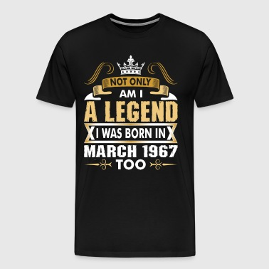 Not Only Am I A Legend I Was Born In March 1967 - Men's Premium T-Shirt