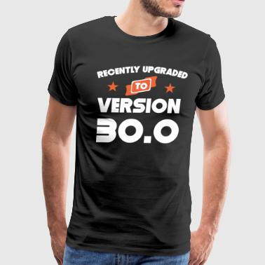 Recently Upgraded To Version 30.0 30th Birthday - Men's Premium T-Shirt