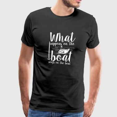 What Happens On The Boat Stays On Nautical Sailing - Men's Premium T-Shirt