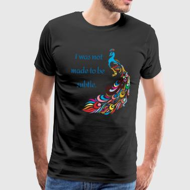 I was not made to be subtle - peacock funny - Men's Premium T-Shirt