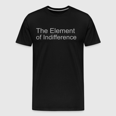The eleement of indifference - Men's Premium T-Shirt