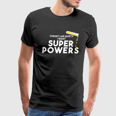 FORGET LAB SAFETY I WANT SUPER POWERS - Men's Premium T-Shirt