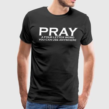 Pray Four Letter Word Can Use Anywhere - Men's Premium T-Shirt