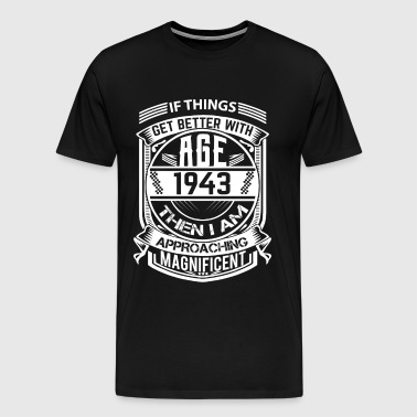 If Things Better 1943 Age Approach Magnificent - Men's Premium T-Shirt