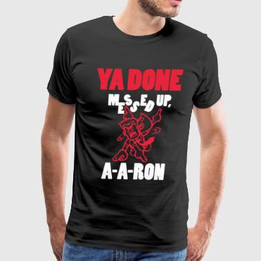 Ya Done Messed Up - Men's Premium T-Shirt