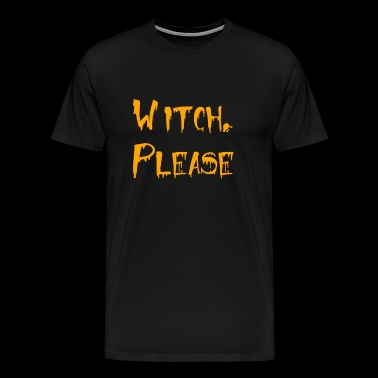 Witch Please Funny Halloween Witch Shirt - Men's Premium T-Shirt