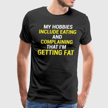 Hobbies Eating Complaining Fat T-shirt - Men's Premium T-Shirt