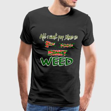 All i want for Xmas is WEED - Men's Premium T-Shirt