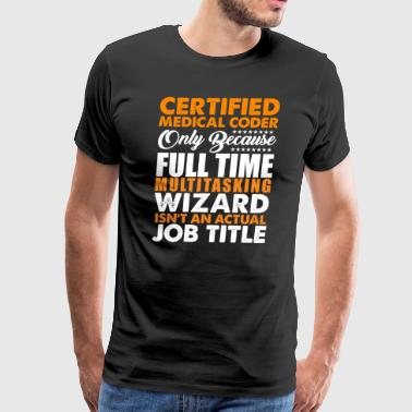 Certified Medical Coder Is Not An Actual Job Title - Men's Premium T-Shirt