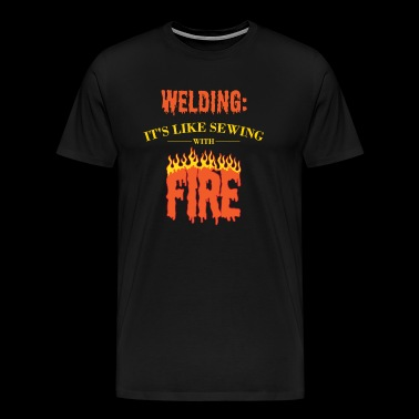 Welding Sewing With Fire, Welders Birthday Party - Men's Premium T-Shirt