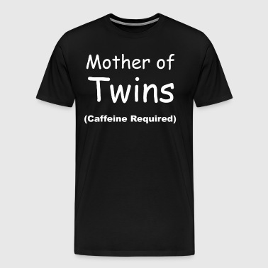 Mother Of Twins Caffeine Required - Men's Premium T-Shirt