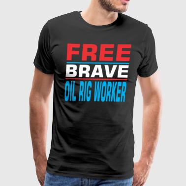 Free Brave Oil Rig Worker - Men's Premium T-Shirt