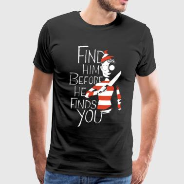 Find Him Before He Finds You T Shirt - Men's Premium T-Shirt
