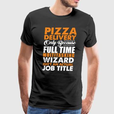 Pizza Delivery Is Not An Actual Job Title Wizard - Men's Premium T-Shirt