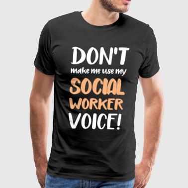 Don't Make Me Use My Social Worker T-shirt - Men's Premium T-Shirt