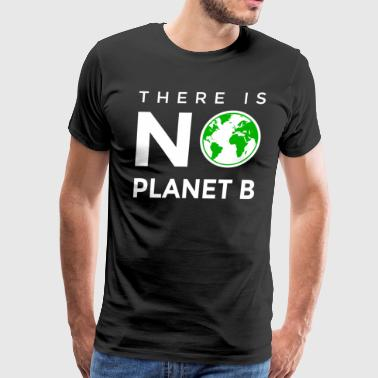 There is No Planet B Earth Climate Change - Men's Premium T-Shirt