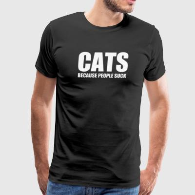 Cats Because People Suck - Men's Premium T-Shirt