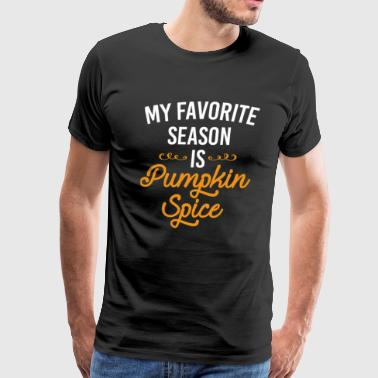 My Favorite Season Is Pumpkin Spice - Men's Premium T-Shirt