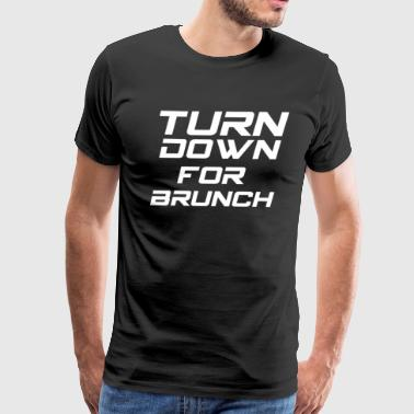 Turn Down for brunch - Men's Premium T-Shirt