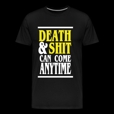 Death Shit Can Come Anytime - Men's Premium T-Shirt