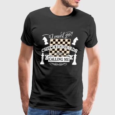 i must go checkerboards are calling chess tactic - Men's Premium T-Shirt