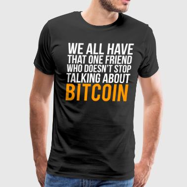 Funny Bitcoin Lover Friend Gift T-shirt - Men's Premium T-Shirt