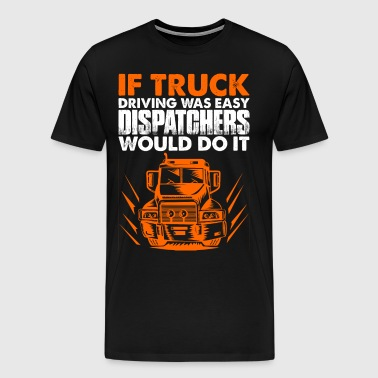 If Truck Driving Was Easy Dispatchers - Men's Premium T-Shirt