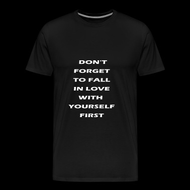 don t forget to fall in love with yourself first - Men's Premium T-Shirt