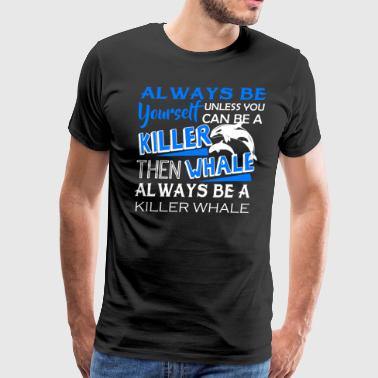 Always Be A Killer Whale Shirt - Men's Premium T-Shirt