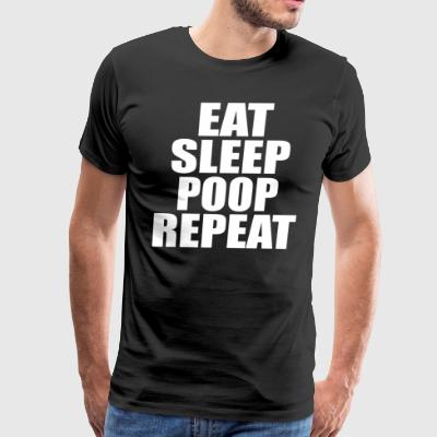 EAT SLEEP POOP REPEAT - Men's Premium T-Shirt