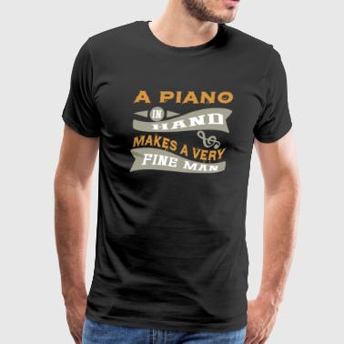 A Piano in Hand Makes a Very Fine Man Gifts - Men's Premium T-Shirt