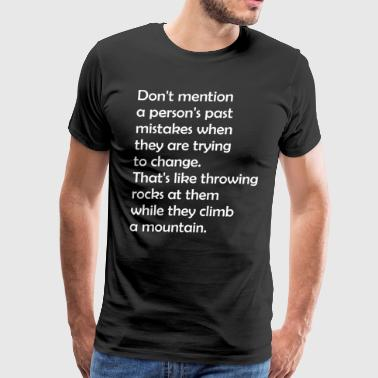 Dont Mention Persons Past Mistakes When They Tryin - Men's Premium T-Shirt