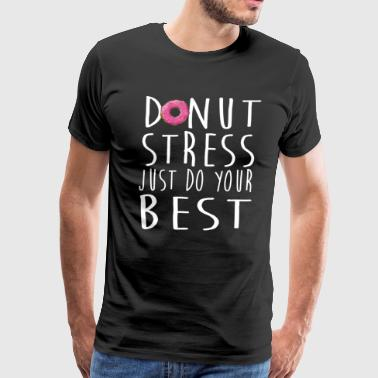 Donut Stress Just Do Your Best Teacher Testing Day - Men's Premium T-Shirt