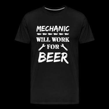 Mechanic Will Work For Beer T Shirt - Men's Premium T-Shirt