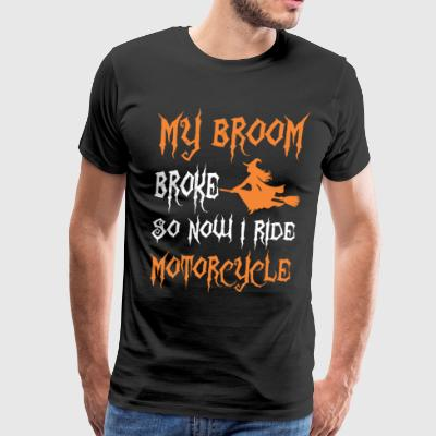 My Broom Broke So Now I Ride Motorcycle Halloween - Men's Premium T-Shirt