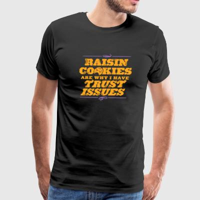 RAISIN COOKIES ARE WHY I HAVE TRUST ISSUES - Men's Premium T-Shirt