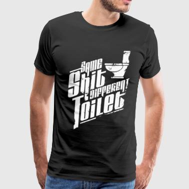 Same Shit Different Toilet Funny T shirt - Men's Premium T-Shirt