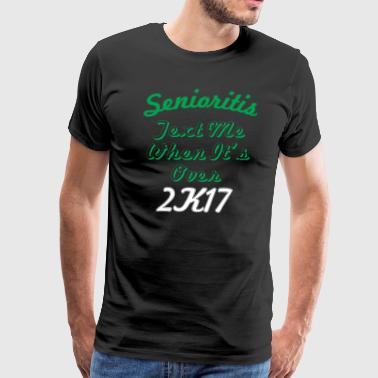 Senioritis Class of 2017 Seniors - Men's Premium T-Shirt