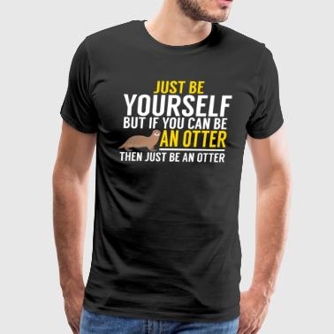 Be Yourself, Be An Otter - Men's Premium T-Shirt