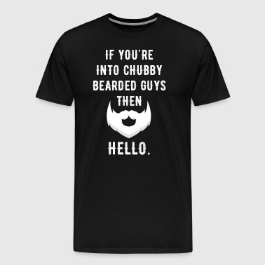 If you're into chubby bearded guy then hello - Men's Premium T-Shirt