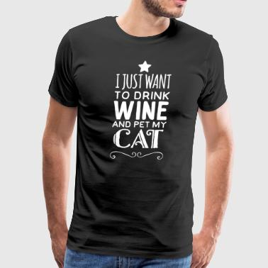 I just want to drink wine and pet my cat - Men's Premium T-Shirt