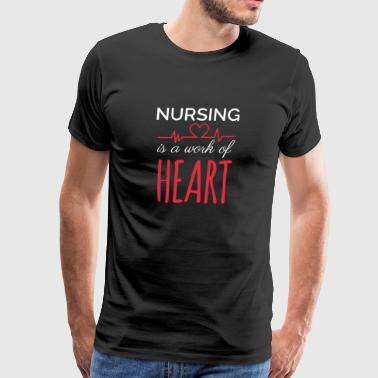 Nursing Is A Work Of Heart T-Shirt - Men's Premium T-Shirt