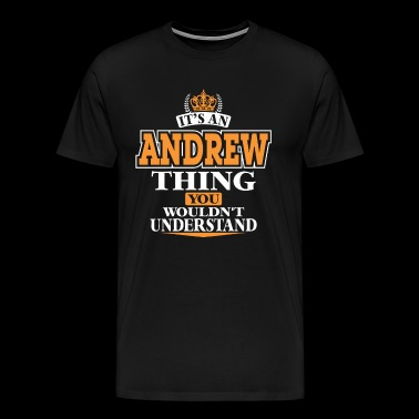 ITS AN ANDREW THING YOU WOULDN'T UNDERSTAND - Men's Premium T-Shirt