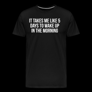 Wake Up Morning Funny Lazy People Quote T-Shirt - Men's Premium T-Shirt